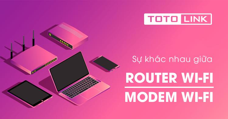 Khác nhau giữa router wifi và modem wifi - TOTOLINK Việt Nam